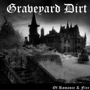 Graveyard Dirt - Of Romance & Fire - 10""