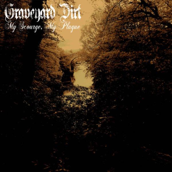 Graveyard Dirt - My Scourge, My Plague - CD