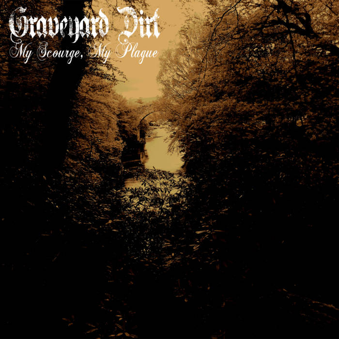 Graveyard Dirt - My Scourge, My Plague - CD